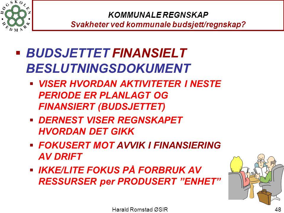 Harald Romstad ØSIR 48 KOMMUNALE REGNSKAP Svakheter ved kommunale budsjett/regnskap?  BUDSJETTET FINANSIELT BESLUTNINGSDOKUMENT  VISER HVORDAN AKTIV