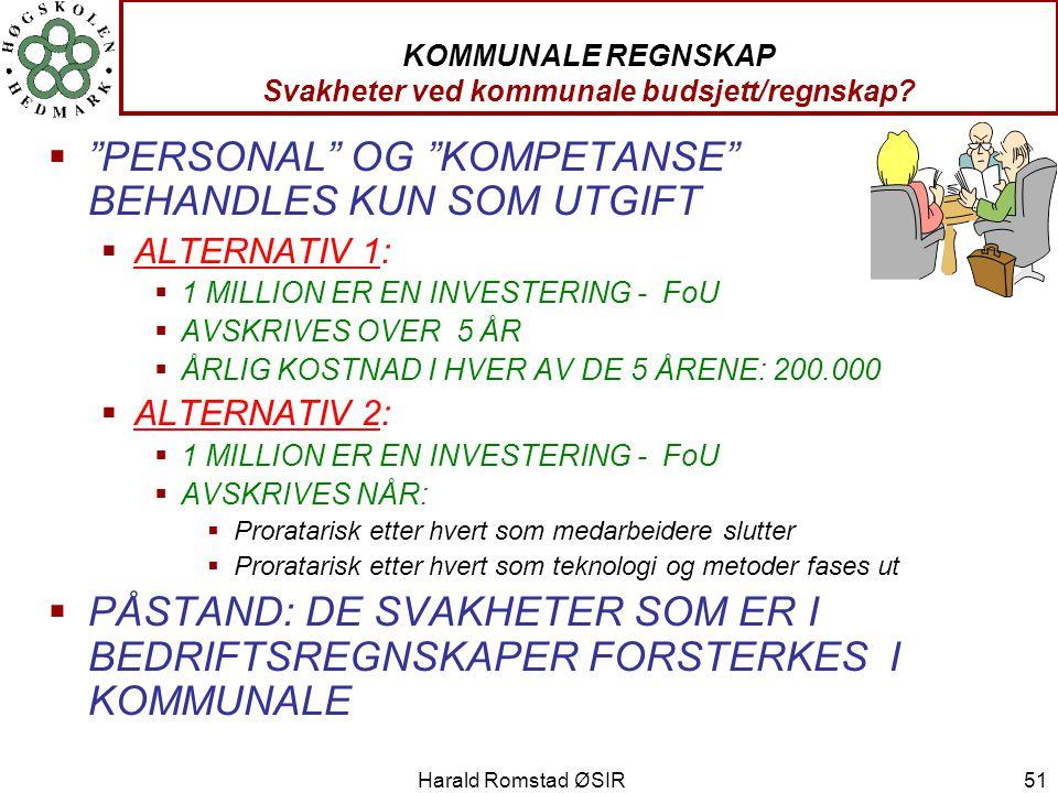 """Harald Romstad ØSIR 51 KOMMUNALE REGNSKAP Svakheter ved kommunale budsjett/regnskap?  """"PERSONAL"""" OG """"KOMPETANSE"""" BEHANDLES KUN SOM UTGIFT  ALTERNATI"""