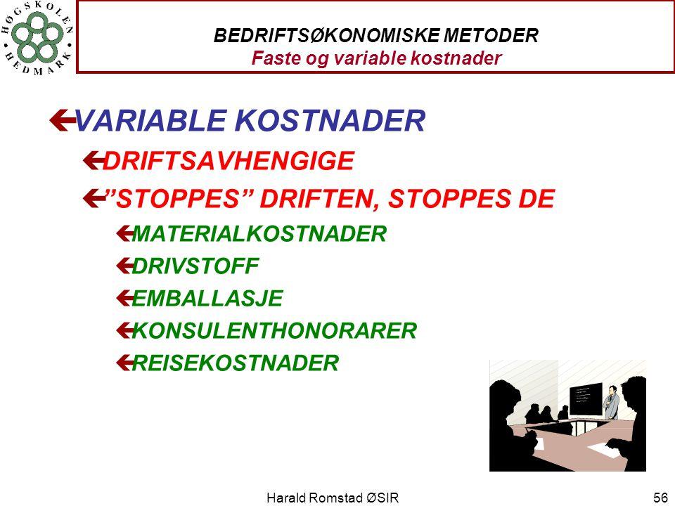 """Harald Romstad ØSIR 56 BEDRIFTSØKONOMISKE METODER Faste og variable kostnader çVARIABLE KOSTNADER çDRIFTSAVHENGIGE ç""""STOPPES"""" DRIFTEN, STOPPES DE çMAT"""