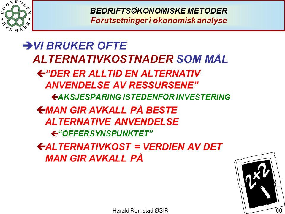 """Harald Romstad ØSIR 60 èVI BRUKER OFTE ALTERNATIVKOSTNADER SOM MÅL ç""""DER ER ALLTID EN ALTERNATIV ANVENDELSE AV RESSURSENE"""" çAKSJESPARING ISTEDENFOR IN"""