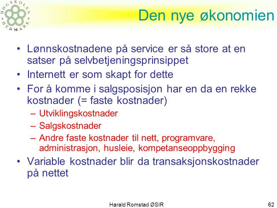 Harald Romstad ØSIR 62 Den nye økonomien •Lønnskostnadene på service er så store at en satser på selvbetjeningsprinsippet •Internett er som skapt for