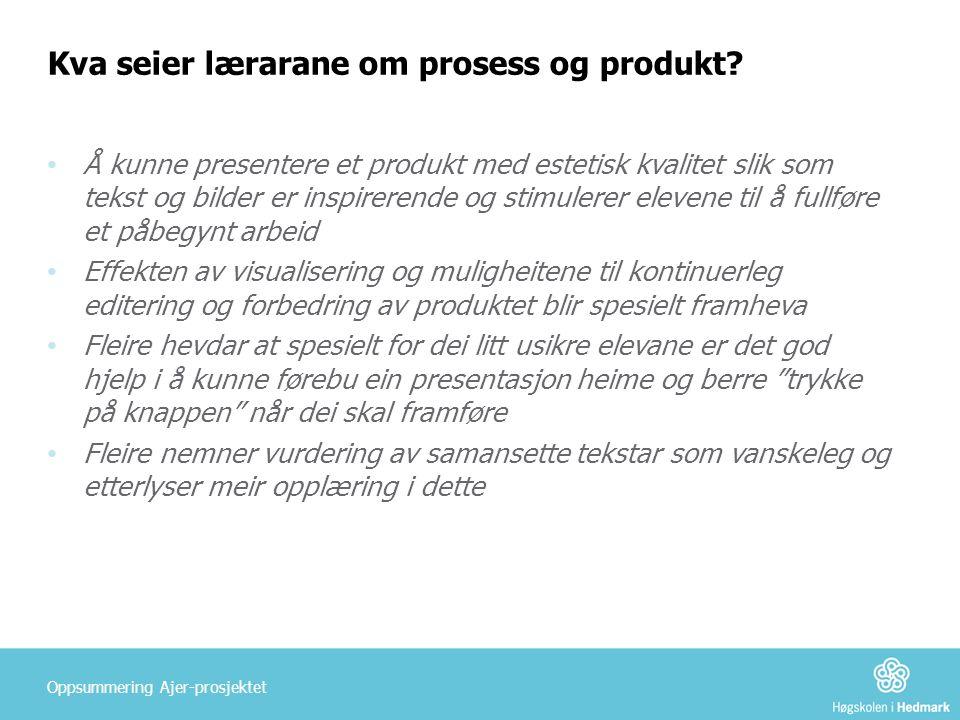 Kva seier lærarane om prosess og produkt? • Å kunne presentere et produkt med estetisk kvalitet slik som tekst og bilder er inspirerende og stimulerer