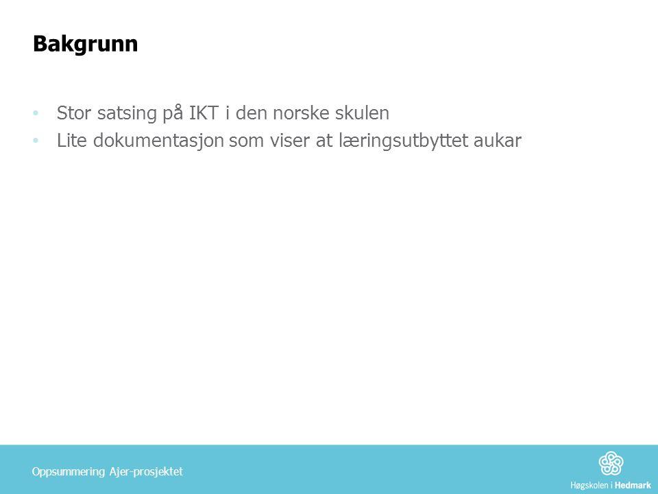 Bakgrunn • Stor satsing på IKT i den norske skulen • Lite dokumentasjon som viser at læringsutbyttet aukar Oppsummering Ajer-prosjektet