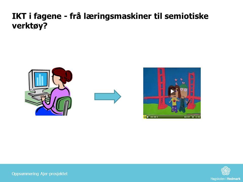 IKT i fagene - frå læringsmaskiner til semiotiske verktøy Oppsummering Ajer-prosjektet