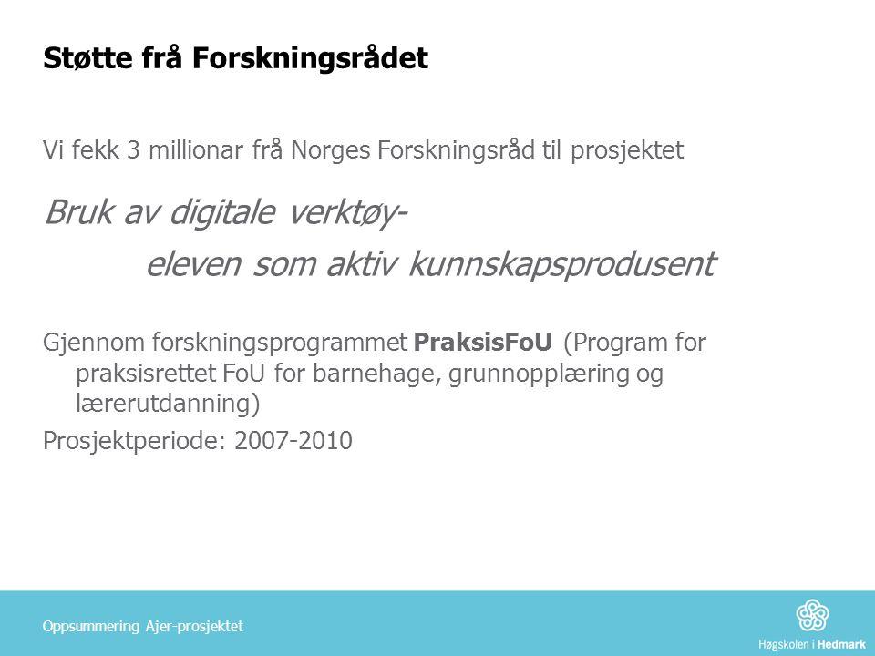 Støtte frå Forskningsrådet Vi fekk 3 millionar frå Norges Forskningsråd til prosjektet Bruk av digitale verktøy- eleven som aktiv kunnskapsprodusent G