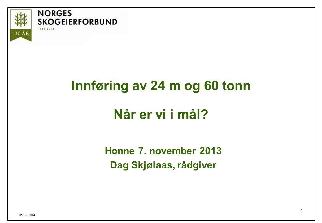 1 05.07.2014 Innføring av 24 m og 60 tonn Når er vi i mål? Honne 7. november 2013 Dag Skjølaas, rådgiver