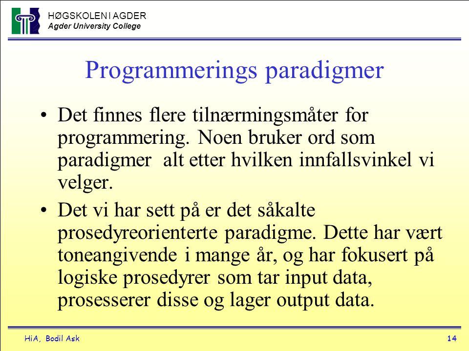 HØGSKOLEN I AGDER Agder University College HiA, Bodil Ask14 Programmerings paradigmer •Det finnes flere tilnærmingsmåter for programmering. Noen bruke