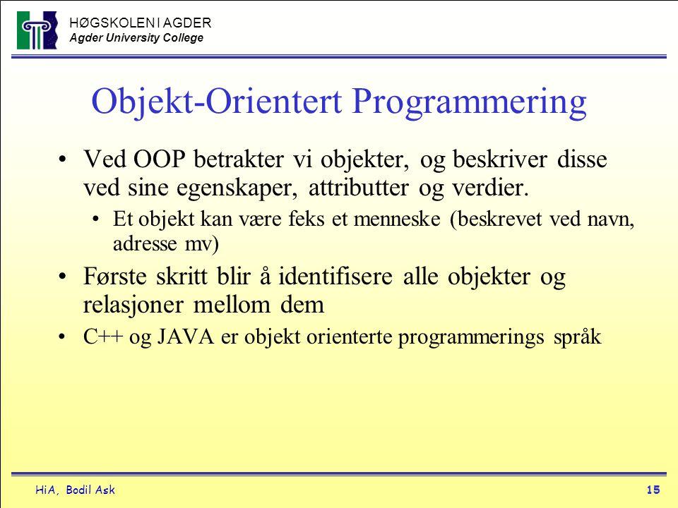 HØGSKOLEN I AGDER Agder University College HiA, Bodil Ask15 Objekt-Orientert Programmering •Ved OOP betrakter vi objekter, og beskriver disse ved sine