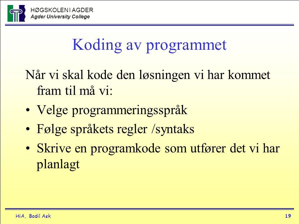 HØGSKOLEN I AGDER Agder University College HiA, Bodil Ask19 Koding av programmet Når vi skal kode den løsningen vi har kommet fram til må vi: •Velge p
