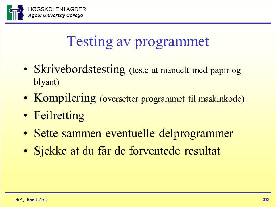 HØGSKOLEN I AGDER Agder University College HiA, Bodil Ask20 Testing av programmet •Skrivebordstesting (teste ut manuelt med papir og blyant) •Kompiler