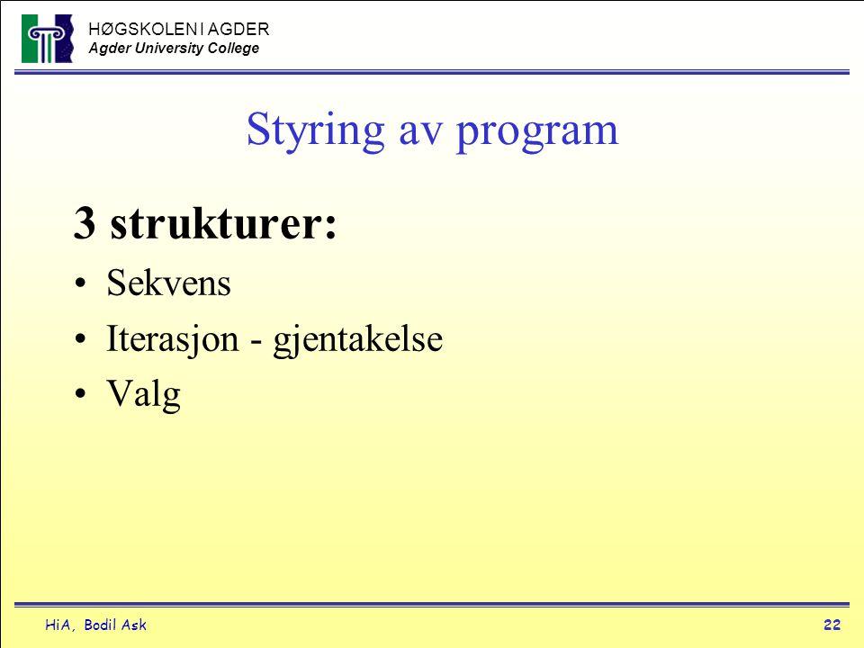 HØGSKOLEN I AGDER Agder University College HiA, Bodil Ask22 Styring av program 3 strukturer: •Sekvens •Iterasjon - gjentakelse •Valg