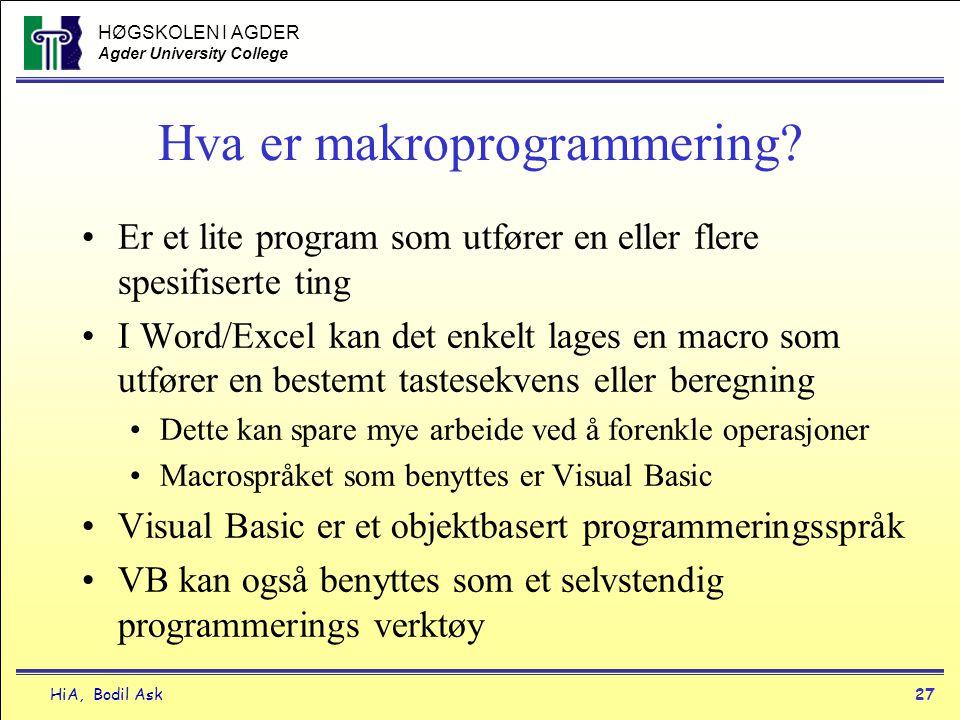 HØGSKOLEN I AGDER Agder University College HiA, Bodil Ask27 Hva er makroprogrammering? •Er et lite program som utfører en eller flere spesifiserte tin