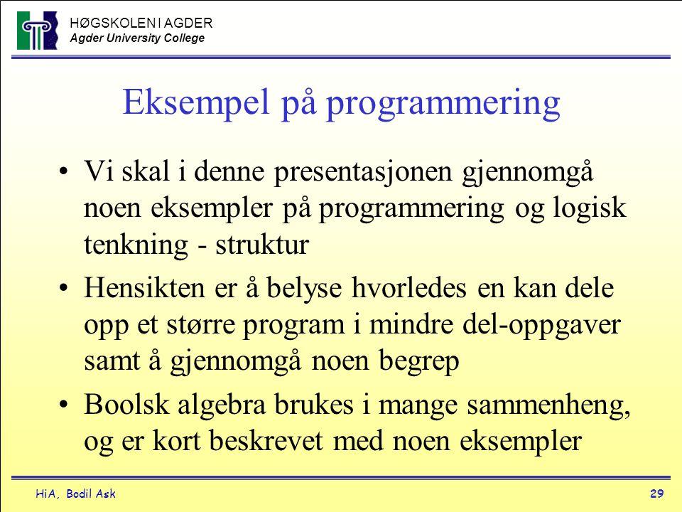 HØGSKOLEN I AGDER Agder University College HiA, Bodil Ask29 Eksempel på programmering •Vi skal i denne presentasjonen gjennomgå noen eksempler på prog