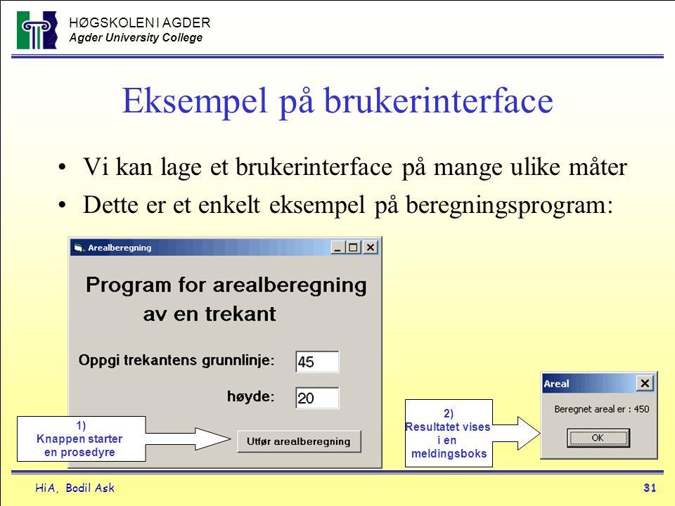 HØGSKOLEN I AGDER Agder University College HiA, Bodil Ask31 Eksempel på brukerinterface •Vi kan lage et brukerinterface på mange ulike måter •Dette er