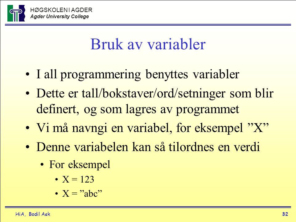 HØGSKOLEN I AGDER Agder University College HiA, Bodil Ask32 Bruk av variabler •I all programmering benyttes variabler •Dette er tall/bokstaver/ord/set