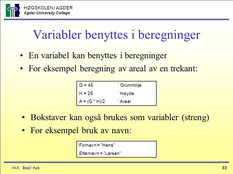 HØGSKOLEN I AGDER Agder University College HiA, Bodil Ask33 Variabler benyttes i beregninger •En variabel kan benyttes i beregninger •For eksempel ber
