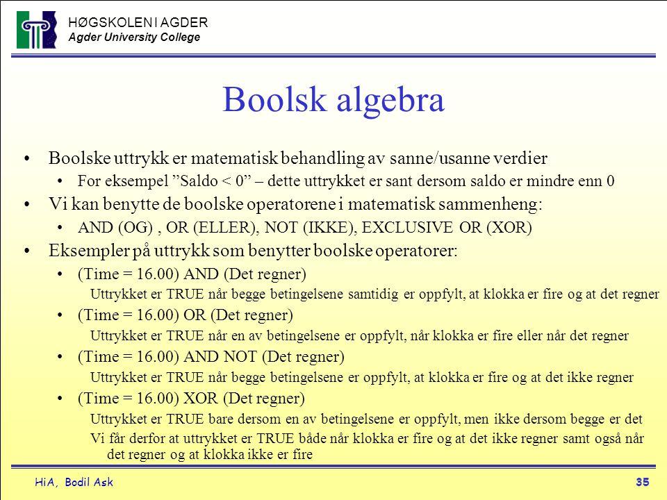 HØGSKOLEN I AGDER Agder University College HiA, Bodil Ask35 Boolsk algebra •Boolske uttrykk er matematisk behandling av sanne/usanne verdier •For ekse