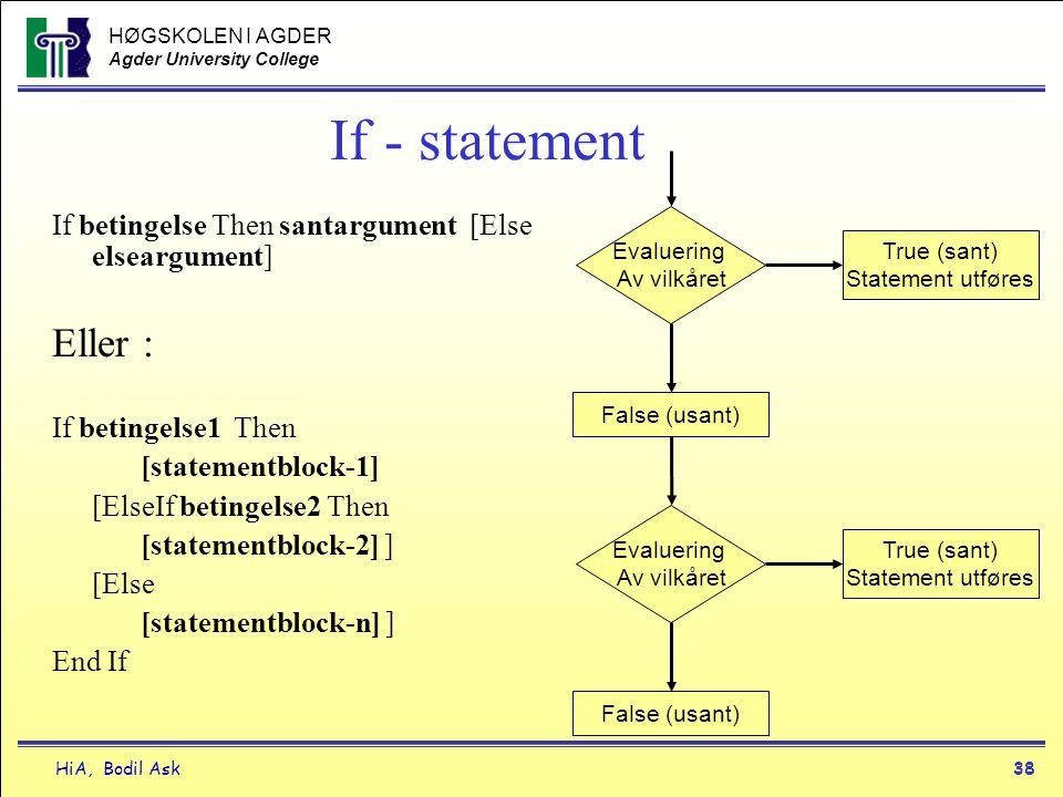 HØGSKOLEN I AGDER Agder University College HiA, Bodil Ask38 If - statement If betingelse Then santargument [Else elseargument] Eller : If betingelse1