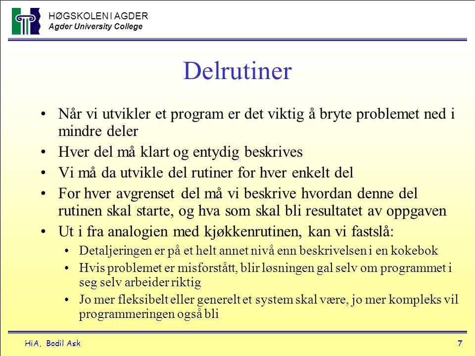 HØGSKOLEN I AGDER Agder University College HiA, Bodil Ask7 Delrutiner •Når vi utvikler et program er det viktig å bryte problemet ned i mindre deler •