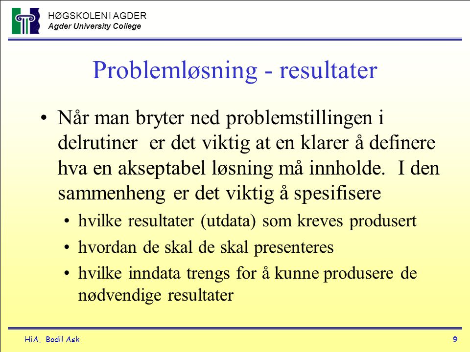 HØGSKOLEN I AGDER Agder University College HiA, Bodil Ask40 Do-Loop, Do-While Do While condition block of statements to be executed Loop Eller: Do block of statements to be executed Loop While condition Tall = 0 Tall = Tall + 1 Utfør handling Er tallet < grense Hvis True gjenta løkke EKSEMPEL: