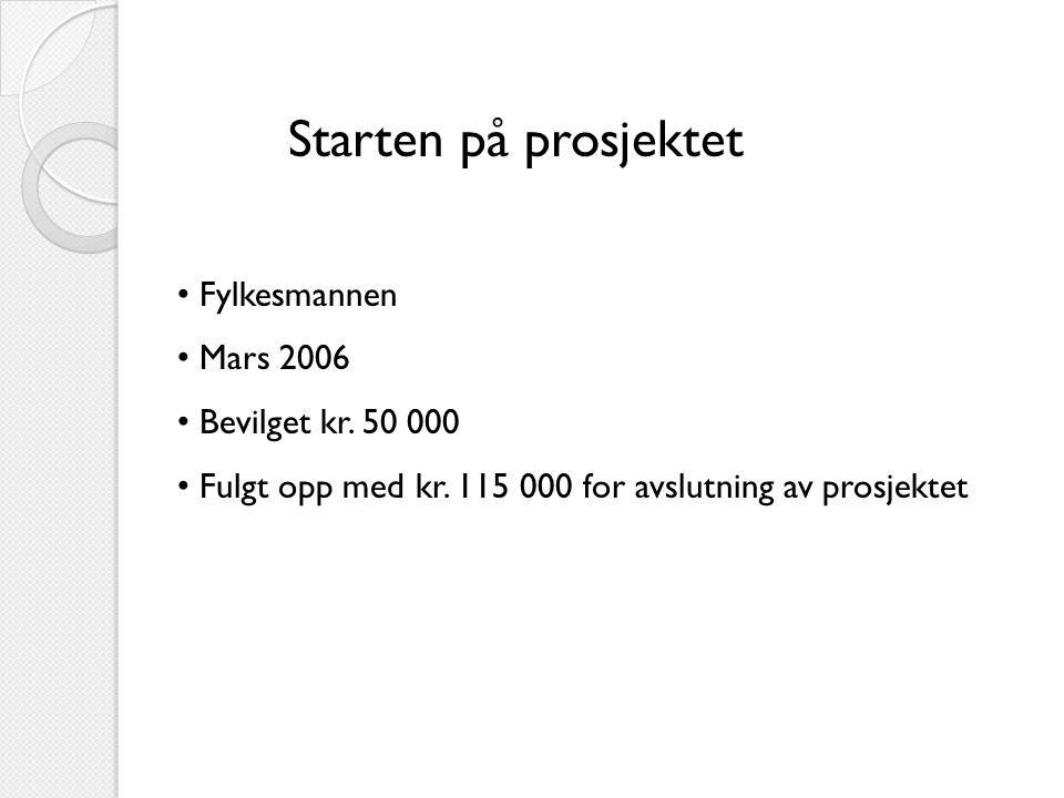 Starten på prosjektet • Fylkesmannen • Mars 2006 • Bevilget kr.