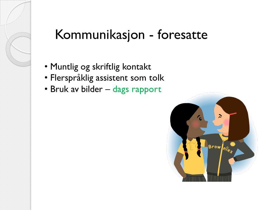 Kommunikasjon - foresatte • Muntlig og skriftlig kontakt • Flerspråklig assistent som tolk • Bruk av bilder – dags rapport