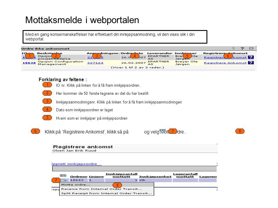 Mottaksmelde i webportalen 123456 6 1 2 3 4 5 Forklaring av feltene : IO nr. Klikk på linken for å få fram innkjøpsordren. Her kommer de 50 første teg