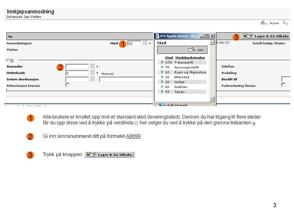 3 1 1 Alle brukere er knyttet opp mot et standard sted (leveringssted). Dersom du har tilgang til flere steder får du opp disse ved å trykke på verdil
