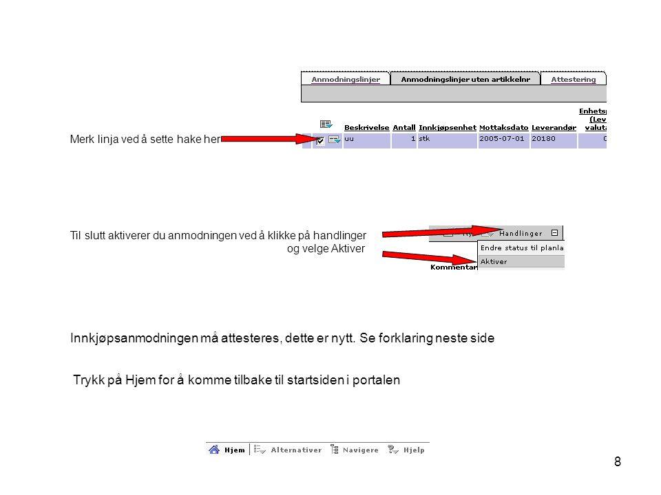 8 Merk linja ved å sette hake her Til slutt aktiverer du anmodningen ved å klikke på handlinger og velge Aktiver Innkjøpsanmodningen må attesteres, de