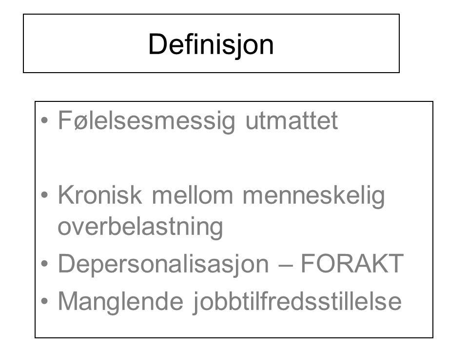 Definisjon •Følelsesmessig utmattet •Kronisk mellom menneskelig overbelastning •Depersonalisasjon – FORAKT •Manglende jobbtilfredsstillelse