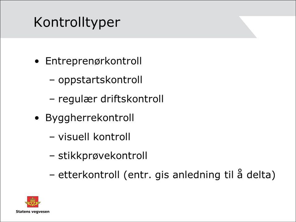 Kontrolltyper •Entreprenørkontroll –oppstartskontroll –regulær driftskontroll •Byggherrekontroll –visuell kontroll –stikkprøvekontroll –etterkontroll