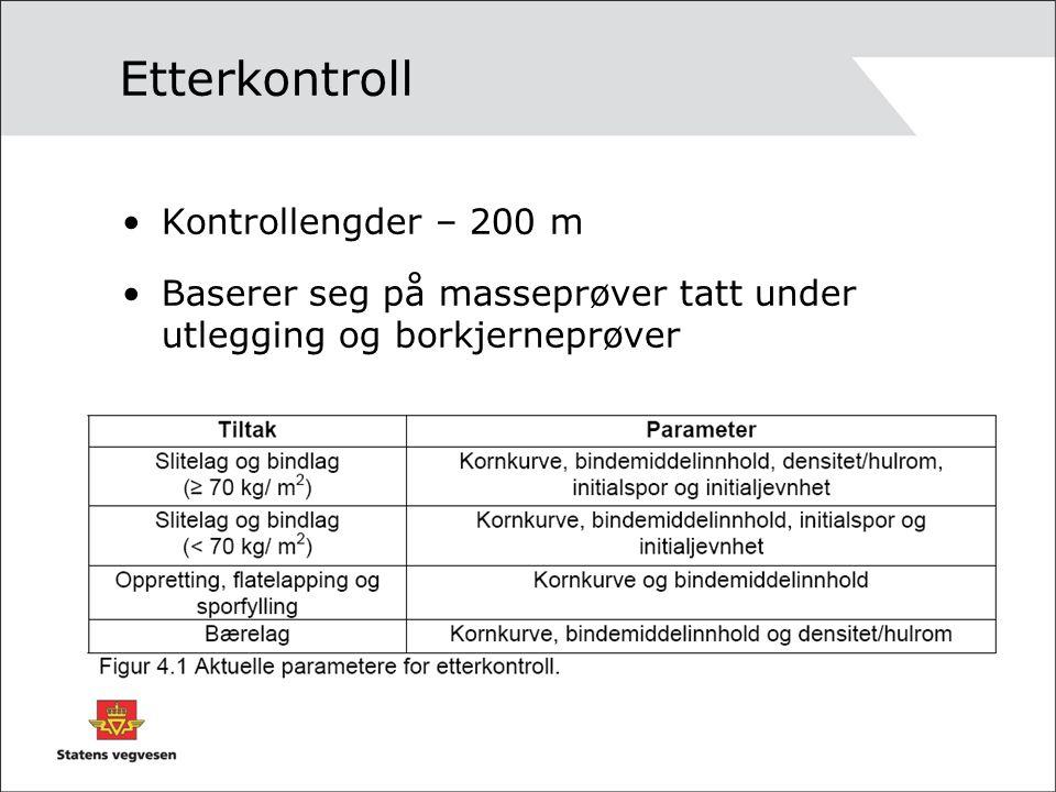Etterkontroll •Kontrollengder – 200 m •Baserer seg på masseprøver tatt under utlegging og borkjerneprøver