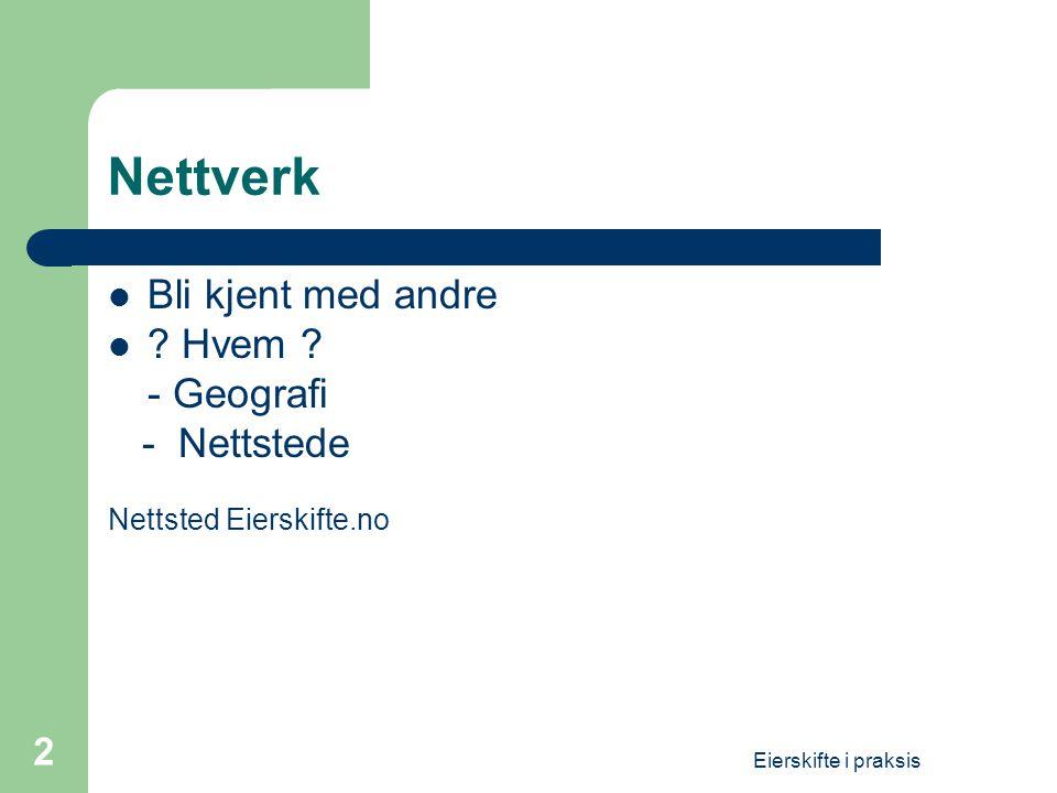 Eierskifte i praksis 2 Nettverk  Bli kjent med andre  .