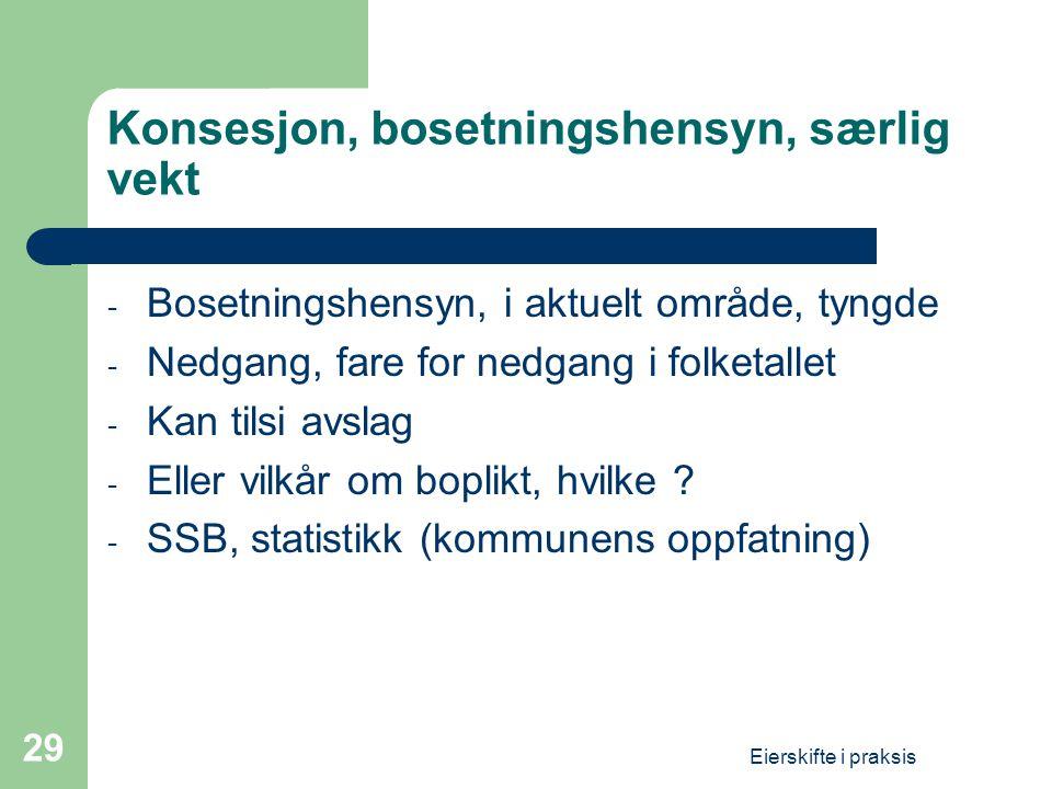 Eierskifte i praksis 29 Konsesjon, bosetningshensyn, særlig vekt - Bosetningshensyn, i aktuelt område, tyngde - Nedgang, fare for nedgang i folketalle