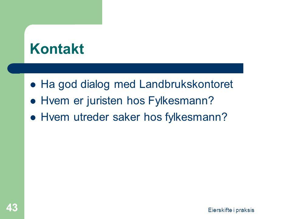 Eierskifte i praksis 43 Kontakt  Ha god dialog med Landbrukskontoret  Hvem er juristen hos Fylkesmann.