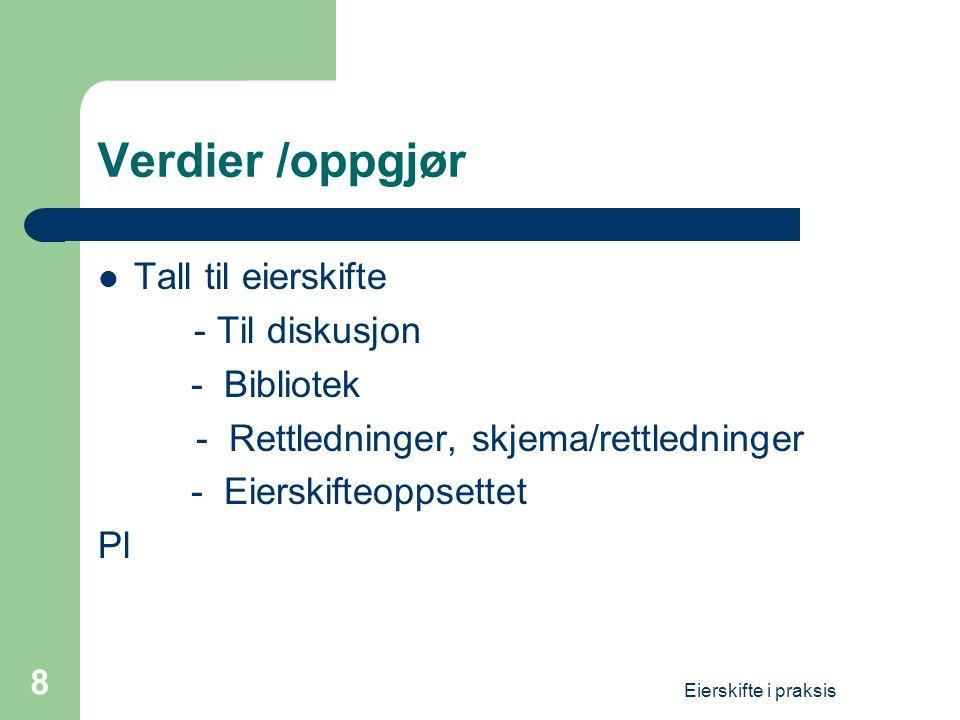 Eierskifte i praksis 8 Verdier /oppgjør  Tall til eierskifte - Til diskusjon - Bibliotek - Rettledninger, skjema/rettledninger - Eierskifteoppsettet Pl