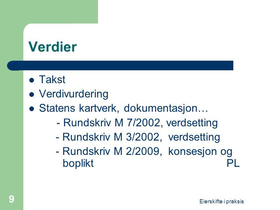 Eierskifte i praksis 9 Verdier  Takst  Verdivurdering  Statens kartverk, dokumentasjon… - Rundskriv M 7/2002, verdsetting - Rundskriv M 3/2002, ver