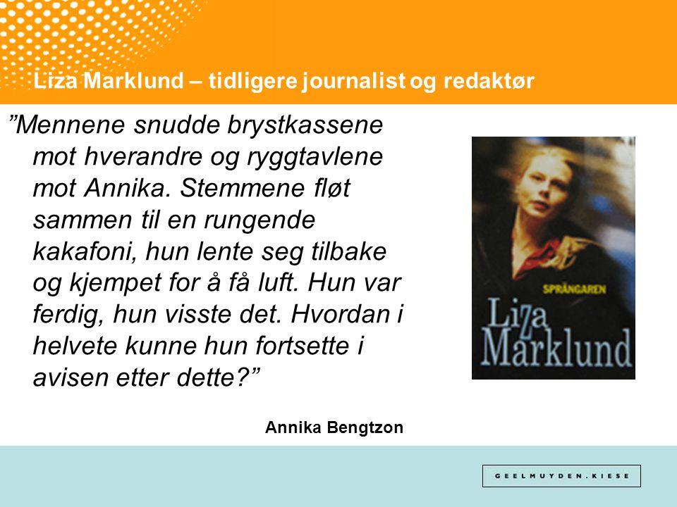 """Liza Marklund – tidligere journalist og redaktør """"Mennene snudde brystkassene mot hverandre og ryggtavlene mot Annika. Stemmene fløt sammen til en run"""