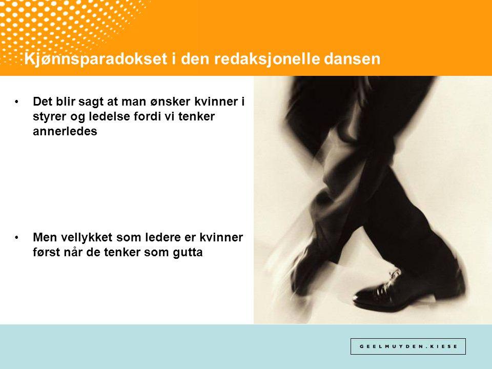 Kjønnsparadokset i den redaksjonelle dansen •Det blir sagt at man ønsker kvinner i styrer og ledelse fordi vi tenker annerledes •Men vellykket som led