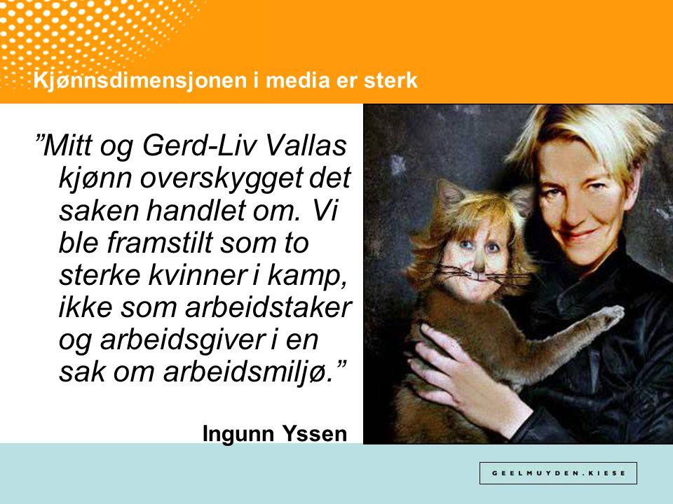 """Kjønnsdimensjonen i media er sterk """"Mitt og Gerd-Liv Vallas kjønn overskygget det saken handlet om. Vi ble framstilt som to sterke kvinner i kamp, ikk"""