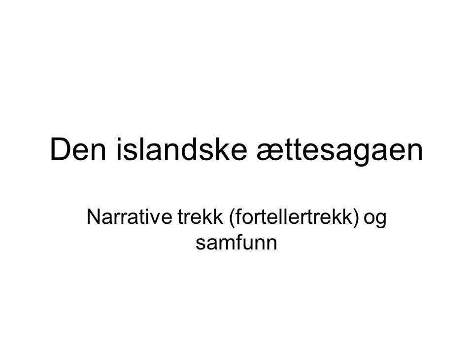 Den islandske ættesagaen Narrative trekk (fortellertrekk) og samfunn