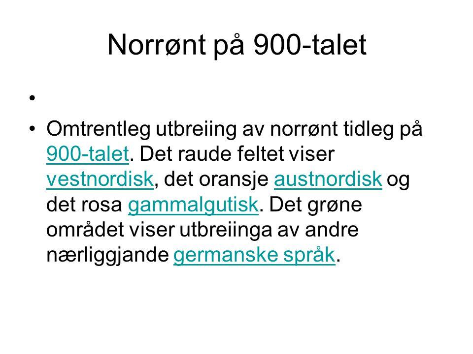 Norrønt på 900-talet • •Omtrentleg utbreiing av norrønt tidleg på 900-talet.
