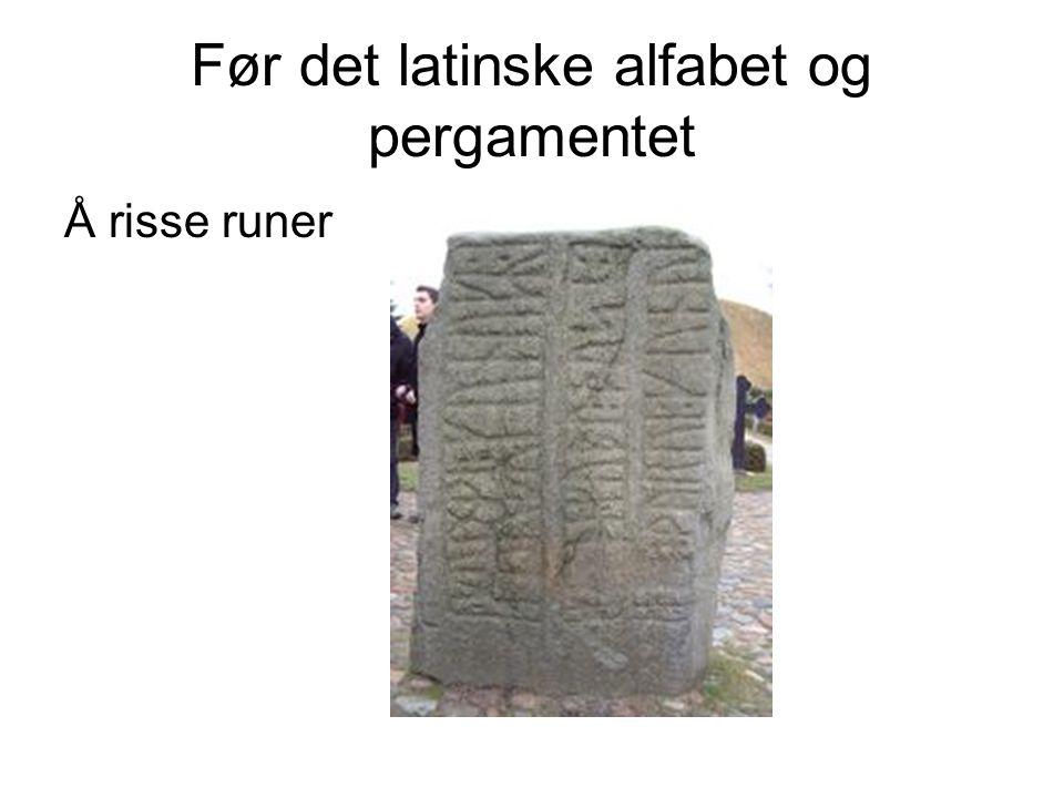 Før det latinske alfabet og pergamentet Å risse runer