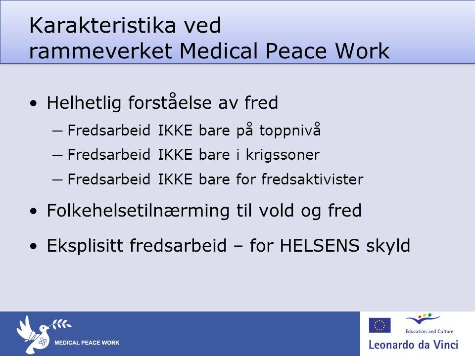 Karakteristika ved rammeverket Medical Peace Work •Helhetlig forståelse av fred ─ Fredsarbeid IKKE bare på toppnivå ─ Fredsarbeid IKKE bare i krigsson