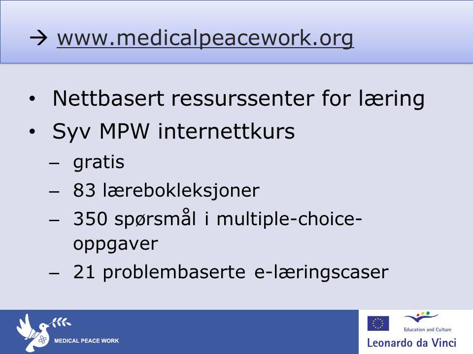  www.medicalpeacework.orgwww.medicalpeacework.org • Nettbasert ressurssenter for læring • Syv MPW internettkurs – gratis – 83 lærebokleksjoner – 350
