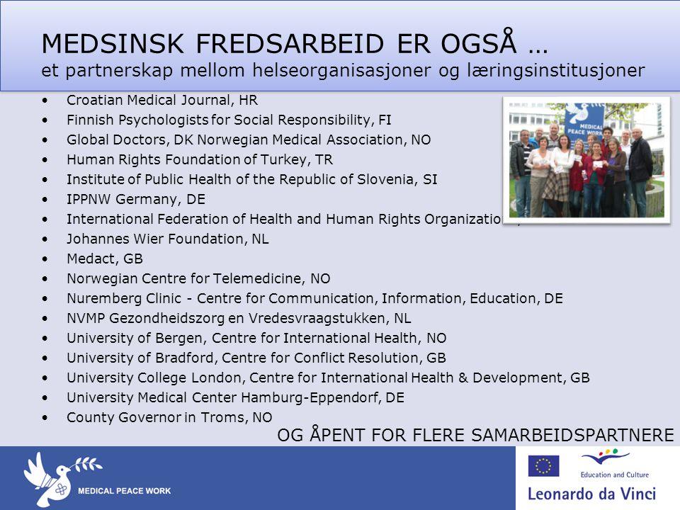 MEDSINSK FREDSARBEID ER OGSÅ … et partnerskap mellom helseorganisasjoner og læringsinstitusjoner •Croatian Medical Journal, HR •Finnish Psychologists