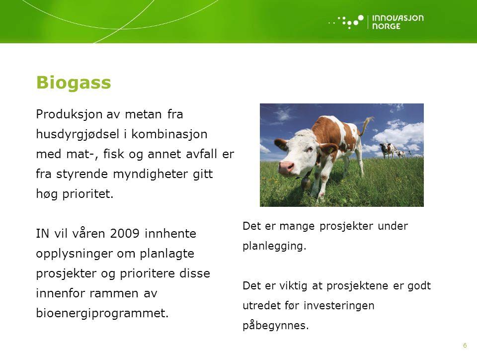 6 Biogass Produksjon av metan fra husdyrgjødsel i kombinasjon med mat-, fisk og annet avfall er fra styrende myndigheter gitt høg prioritet. IN vil vå