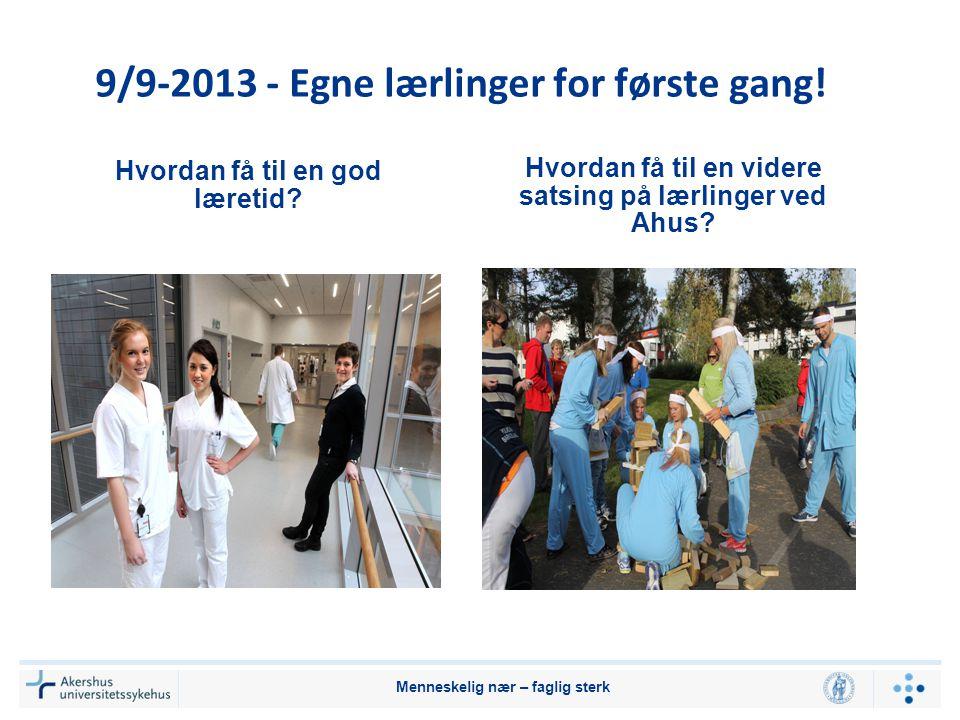9/9-2013 - Egne lærlinger for første gang! Hvordan få til en god læretid? Hvordan få til en videre satsing på lærlinger ved Ahus? Menneskelig nær – fa
