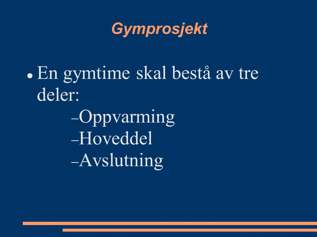Gymprosjekt  En gymtime skal bestå av tre deler:  Oppvarming  Hoveddel  Avslutning