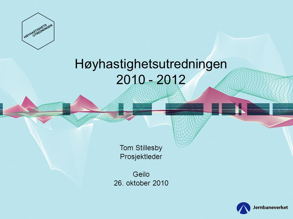 Høyhastighetsutredningen 2010 - 2012 Tom Stillesby Prosjektleder Geilo 26. oktober 2010